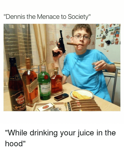 dennis the menace to society ig davie dave while drinking 3116852 ✅ 25 best memes about menace to society menace to society memes,Menace To Society Meme