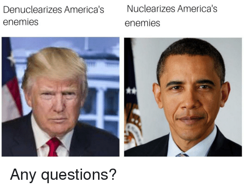 Enemies, Questions, and Any Questions: Denuclearizes America's  enemies  Nuclearizes America's  enemies