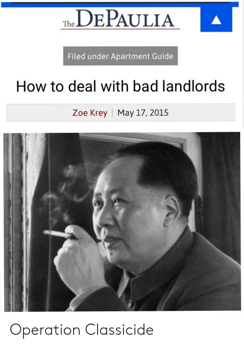 Bad, History, and How To: DEPAULIA  The  Filed under Apartment Guide  How to deal with bad landlords  May 17, 2015  Zoe Krey Operation Classicide