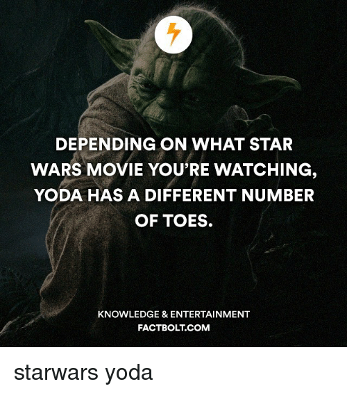 Memes, Yoda, and Knowledge: DEPENDING ON WHAT STAR  WARS MOVIE YOU'RE WATCHING  YODA HAS A DIFFERENT NUMBER  OF TOES.  KNOWLEDGE & ENTERTAINMENT  FACT BOLT COM starwars yoda