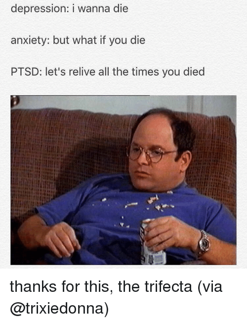 depression i wanna die anxiety but what if you die 11940877 ✅ 25 best memes about anxiety anxiety memes,Anxiety Meme
