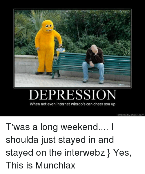 Depression When Not Even Internet Wierdos Can Cheer You Up