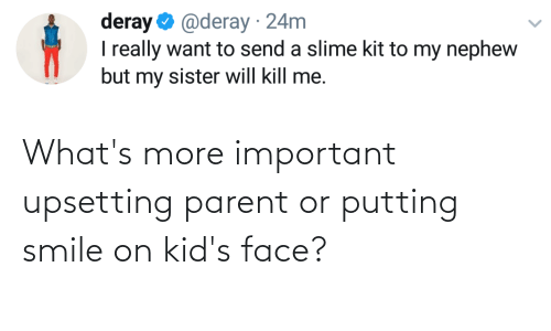 Blackpeopletwitter, Funny, and Kids: deray  I really want to send a slime kit to my nephew  but my sister will kill me.  O @deray · 24m What's more important upsetting parent or putting smile on kid's face?