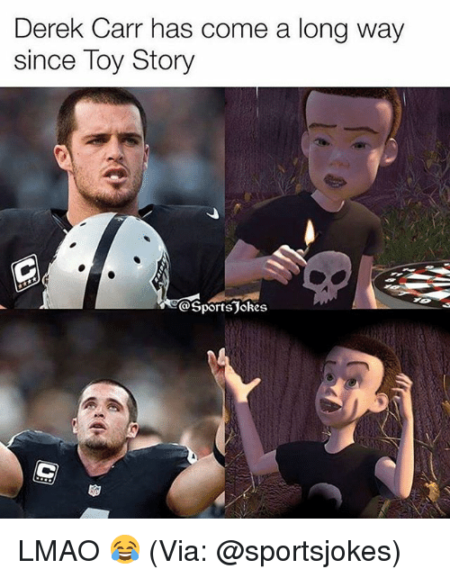 Lmao, Memes, and Toy Story: Derek Carr has come a long way  since Toy Story  Sport STokes LMAO 😂 (Via: @sportsjokes)