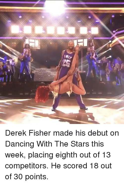 Dancing, Memes, and Derek Fisher: Derek Fisher made his debut on Dancing With The Stars this week, placing eighth out of 13 competitors. He scored 18 out of 30 points.