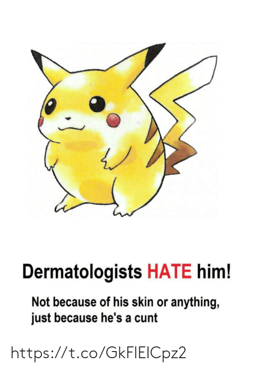 Cunt, Him, and Skin: Dermatologists HATE him!  Not because of his skin or anything,  just because he's a cunt https://t.co/GkFlEICpz2