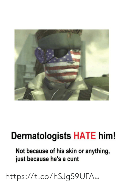 Cunt, Him, and Skin: Dermatologists HATE him!  Not because of his skin or anything,  just because he's a cunt https://t.co/hSJgS9UFAU