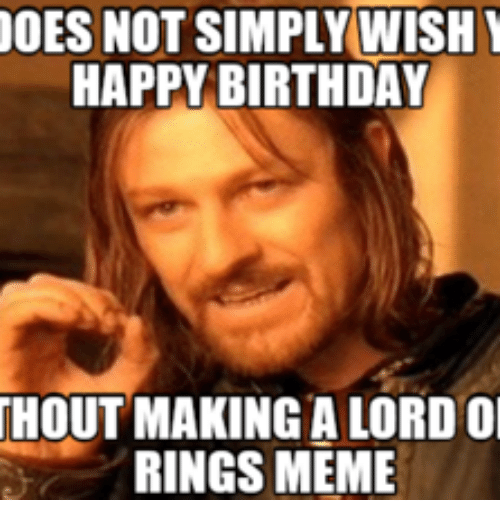 des not simply wish happy birthday thout making a lord 16229874 ✅ 25 best memes about lord of the rings birthday meme lord of