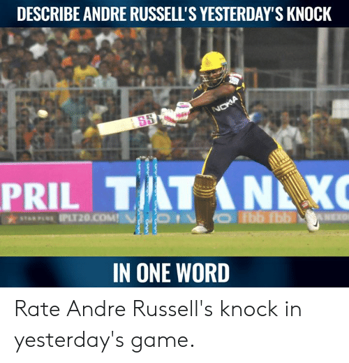 Memes, Game, and Word: DESCRIBE ANDRE RUSSELL'S YESTERDAY'S KNOCK  PRIL TTANE X  IN ONE WORD Rate Andre Russell's knock in yesterday's game.