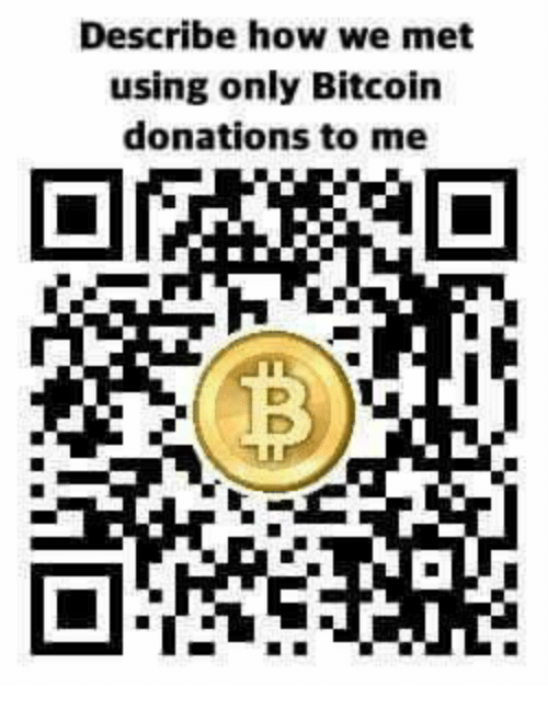 Describe how we met using only bitcoin donations to me meme on me memes bitcoin and describe how we met using only bitcoin donations to ccuart Image collections