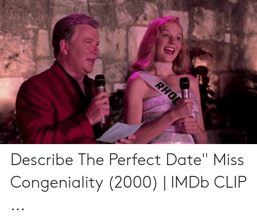 Describe The Perfect Date Miss Congeniality 2000 Imdb Clip Date Meme On Me Me