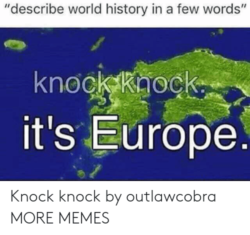"""Dank, Memes, and Target: """"describe world history in a few words'""""  knockkaock  it's Europe Knock knock by outlawcobra MORE MEMES"""