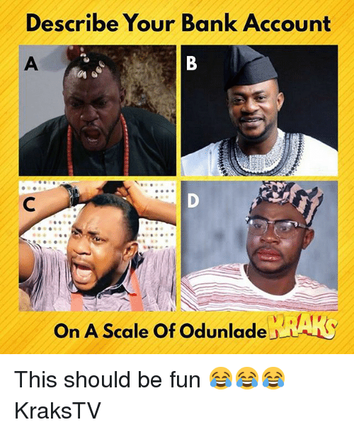 Memes, Bank, and 🤖: Describe Your Bank Account  On A Scale Of Odunlade AK This should be fun 😂😂😂 KraksTV