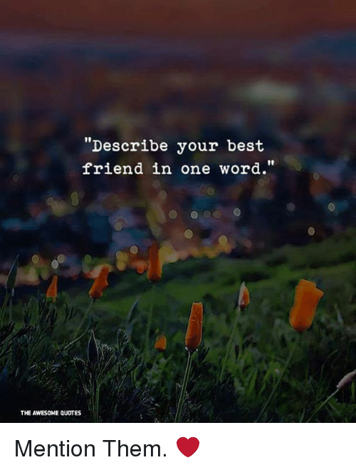 One Word Quotes | Describe Your Best Friend In One Word The Awesome Quotes Mention