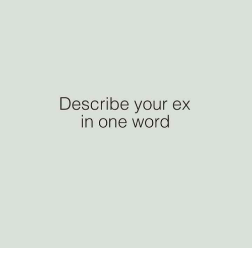 Describe your ex in one word