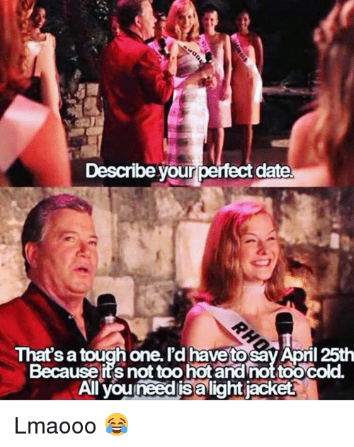 describe your perfect date 125th because its not too hot 32469826 describe your perfect date 125th because its not too hot andnot too