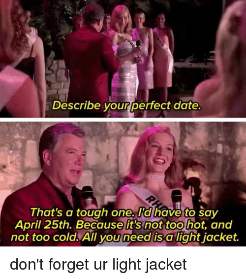 describe your perfect date thats a tough one rd have 19611625 25 best april 25th memes perfect date memes, jacket memes