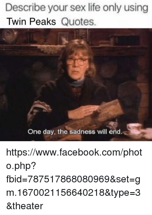 Describe Your Sex Life Only Using Twin Peaks Quotes One Day The