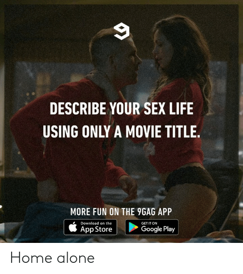 9gag, Being Alone, and Dank: DESCRIBE YOUR SEX LIFE  USING ONLY A MOVIE TITLE.  MORE FUN ON THE 9GAG APP  Download on the  GET IT ON  App Store  Google Play Home alone