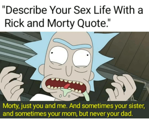 Describe Your Sex Life With A Rick And Morty Quote Morty Just You Impressive Best Rick And Morty Quotes