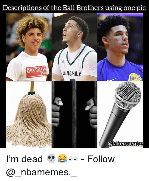 Memes, Bran, and 🤖: Descriptions of the Ball Brothers using one pic  BIG BALLES  BRAN  HING HILI  AKFR I'm dead 💀😂👀 - Follow @_nbamemes._