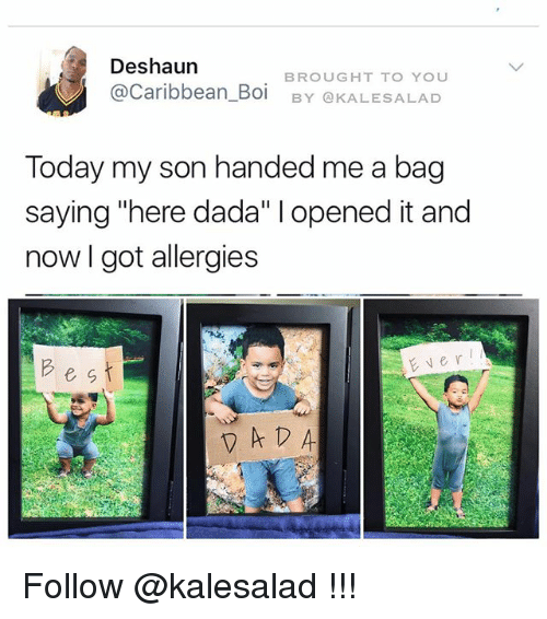 """Memes, Today, and Dada: Deshaun  BROUGHT TO YOU  Caribbean Boi  BY OKALESALAD  Today my son handed me a bag  saying """"here dada"""" l opened it and  now got allergies  e s t Follow @kalesalad !!!"""