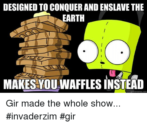 Memes Earth And DESIGNED TO CONQUER AND ENSLAVE THE EARTH MAKES YOUDWAFFLESINSTEAD