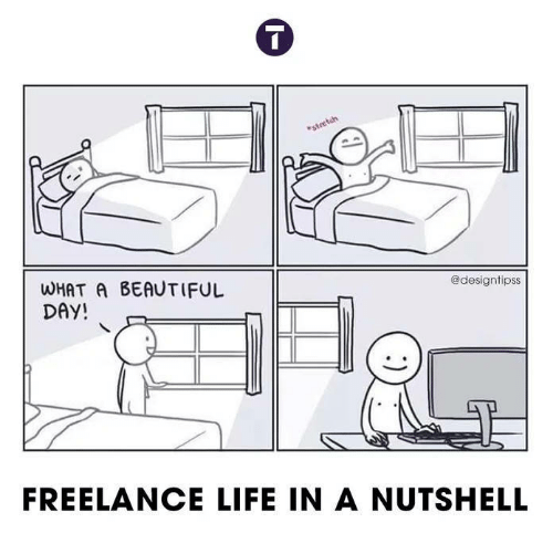 Beautiful, Life, and Day: @designtipss  WHAT A BEAUTIFUL  DAY!  FREELANCE LIFE IN A NUTSHELL