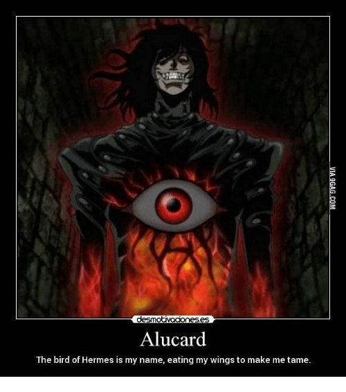 Desmotivaciones Es Alucard The Bird Of Hermes Is My Name Eating My