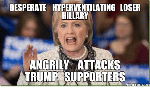desperate hyperventilating loser hillary angrily attacks trump supporters memeful co 6680765 ✅ 25 best memes about trump supporters meme trump supporters memes