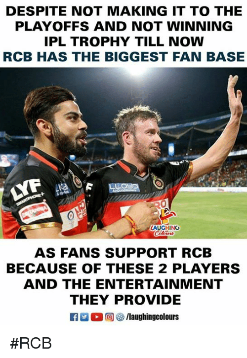 Indianpeoplefacebook, Entertainment, and They: DESPITE NOT MAKING IT TO THE  PLAYOFFS AND NOT WINNING  PL TROPHY TILL NOW  RCB HAS THE BIGGEST FAN BASE  AUGHING  AS FANS SUPPORT RCB  BECAUSE OF THESE 2 PLAYERS  AND THE ENTERTAINMENT  THEY PROVIDE #RCB
