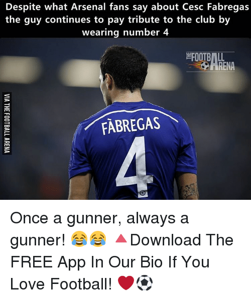 Arsenal, Club, and Memes: Despite what Arsenal fans say about Cesc Fabregas  the guy continues to pay tribute to the club by  wearing number 4  FABREGAS Once a gunner, always a gunner! 😂😂 🔺Download The FREE App In Our Bio If You Love Football! ❤️⚽️