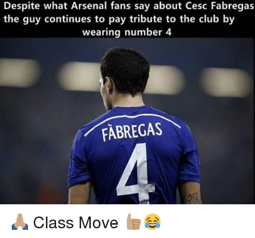 Arsenal, Club, and Memes: Despite what Arsenal fans say about Cesc Fabregas  the guy continues to pay tribute to the club by  wearing number 4  FABREGAS 🙏🏽 Class Move 👍🏽😂