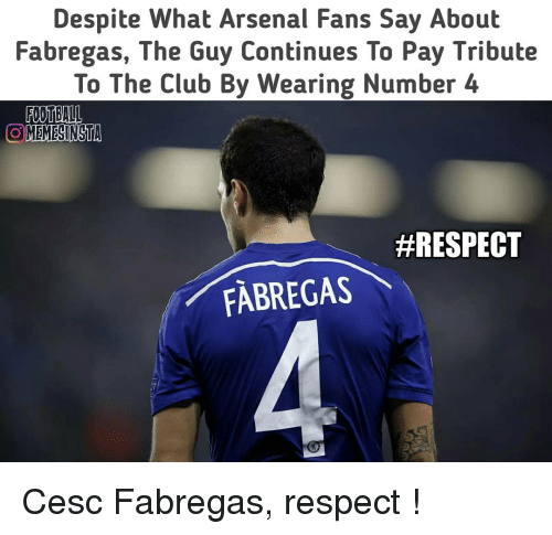 Arsenal, Club, and Memes: Despite What Arsenal Fans Say About  Fabregas, The Guy Continues To Pay Tribute  To The Club By Wearing Number 4  FOOTBALL  OMEMESINSTA  #RESPECT  FABREGAS Cesc Fabregas, respect !
