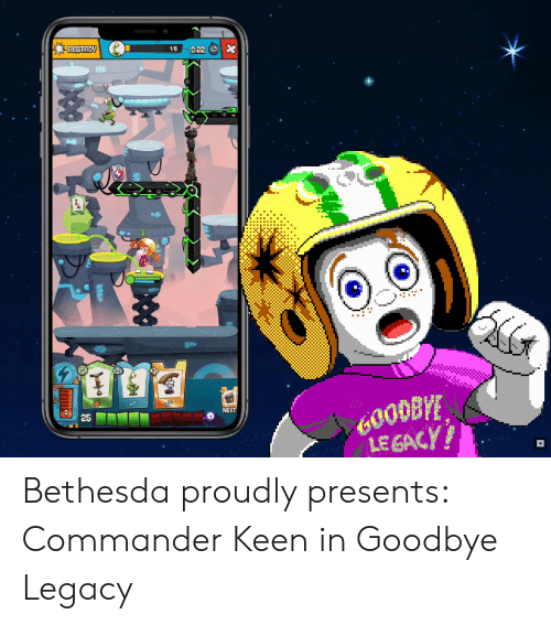 Keen, Legacy, and Bethesda: DESTROY  1/6  x  922  600DBYE  LEGACY!  2  25  NeXT Bethesda proudly presents: Commander Keen in Goodbye Legacy