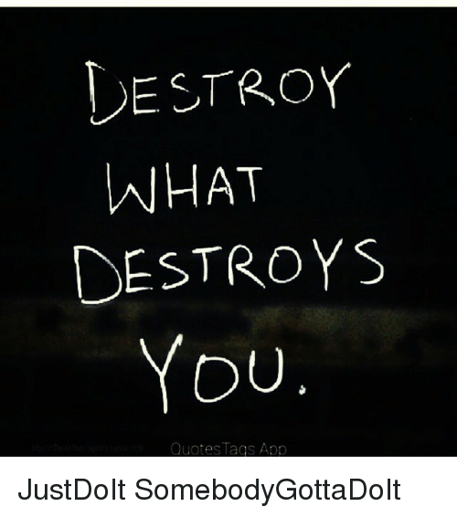 Destroy Hat Destroys You Quotes Tags App Justdoit Somebodygottadoit