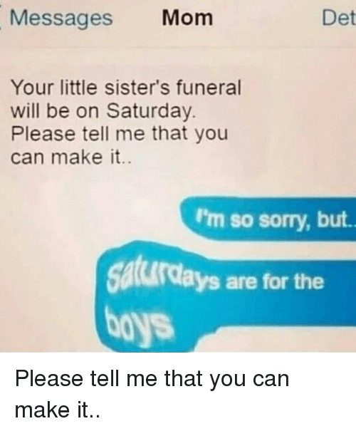det messages mom your little sister s funeral will be on saturday