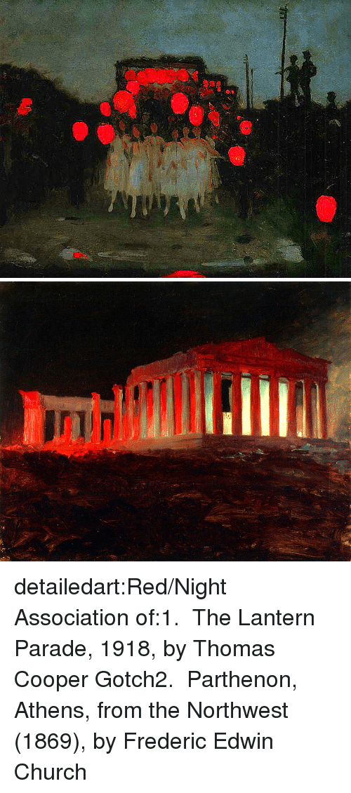 Church, Tumblr, and Blog: detailedart:Red/Night Association of:1.  The Lantern Parade, 1918, byThomas Cooper Gotch2.  Parthenon, Athens, from the Northwest (1869), by Frederic Edwin Church