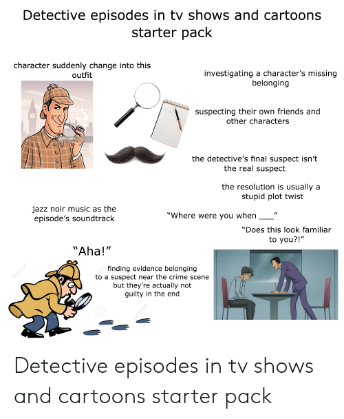 Detective Episodes in Tv Shows and Cartoons Starter Pack