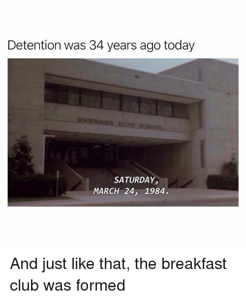 Club, Funny, and Breakfast: Detention was 34 years ago today  SATURDAY  MARCH 24, 1984. And just like that, the breakfast club was formed