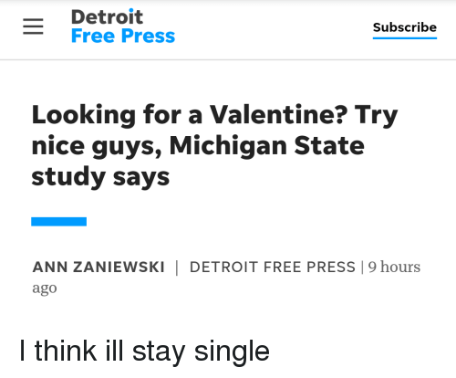 Detroit, Free, and Michigan: -Detroit  -Free Press  Subscribe  Looking for a Valentine? Try  nice guys, Michigan State  study says  ANN ZANIEWSKIDETROIT FREE PRESS 19 hours  ago