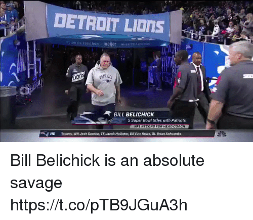 Bill Belichick, Detroit, and Detroit Lions: DETROIT LIOnS  we are retome team  meijer  we are the  home Ein  BILL BELICHICK  5 Super Bowi titles with Patriots  NFL RECORD FOR HEAD COACH  NE  Towers, WRJosh Gordon, TE Jacob Hollister, DB Erac Rowe, OL Brian Schwenke Bill Belichick is an absolute savage https://t.co/pTB9JGuA3h