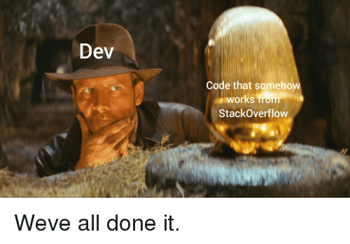 Dev Code That Somehow Works From StackOverflow Weve All Done