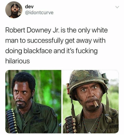 Fucking, Memes, and Robert Downey Jr.: dev  @idontcurve  Robert Downey Jr. is the only white  man to successfully get away with  doing blackface and it's fucking  hilarious