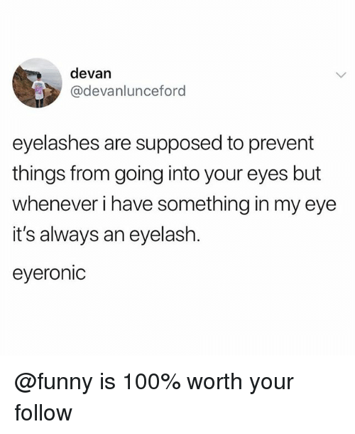 Anaconda, Funny, and Memes: devan  @devanlunceford  eyelashes are supposed to prevent  things from going into your eyes but  whenever i have something in my eye  it's always an eyelash.  eyeronic @funny is 100% worth your follow