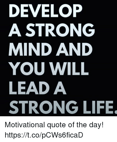 Life, Strong, And Mind: DEVELOP A STRONG MIND AND YOU WILL LEAD A