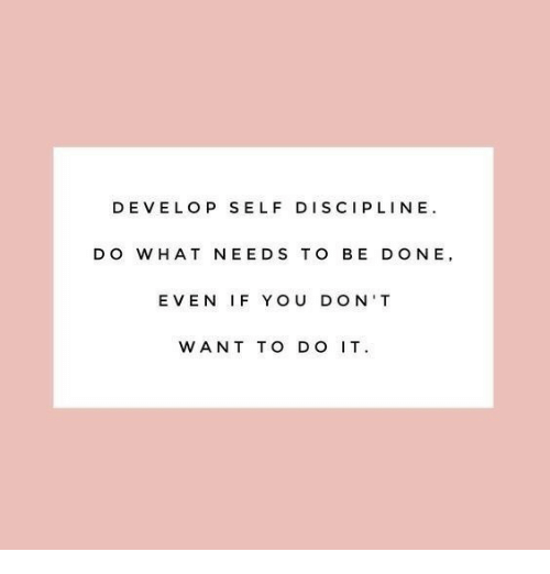 You, Discipline, and Hat: DEVELOP SELF DISCIPLINE  DO W HAT NEEDS TO BE DONE,  EVEN IF YOU DON'T  WANT TO DO IT