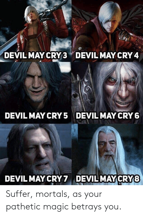 Dank, Devil, and Magic: DEVIL MAY CRY 3 , DEVIL MAY CRY 4  DEVIL MAY CRY5  DEVIL MAY CRY 6  DEVILMAY CRY7  DEVIL MAYCRY8 Suffer, mortals, as your pathetic magic betrays you.