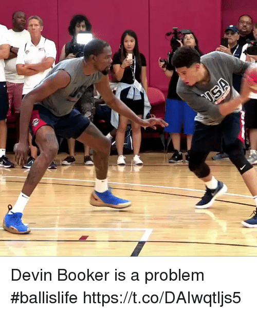 Memes, 🤖, and Problem: Devin Booker is a problem #ballislife https://t.co/DAIwqtljs5