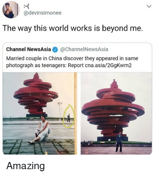 Memes, China, and Discover: @devinsimonee  The way this world works is beyond me.  Channel NewsAsia·@channel NewsAsia  Married couple in China discover they appeared in same  photograph as teenagers: Report cna.asia/2GgKwm2 Amazing